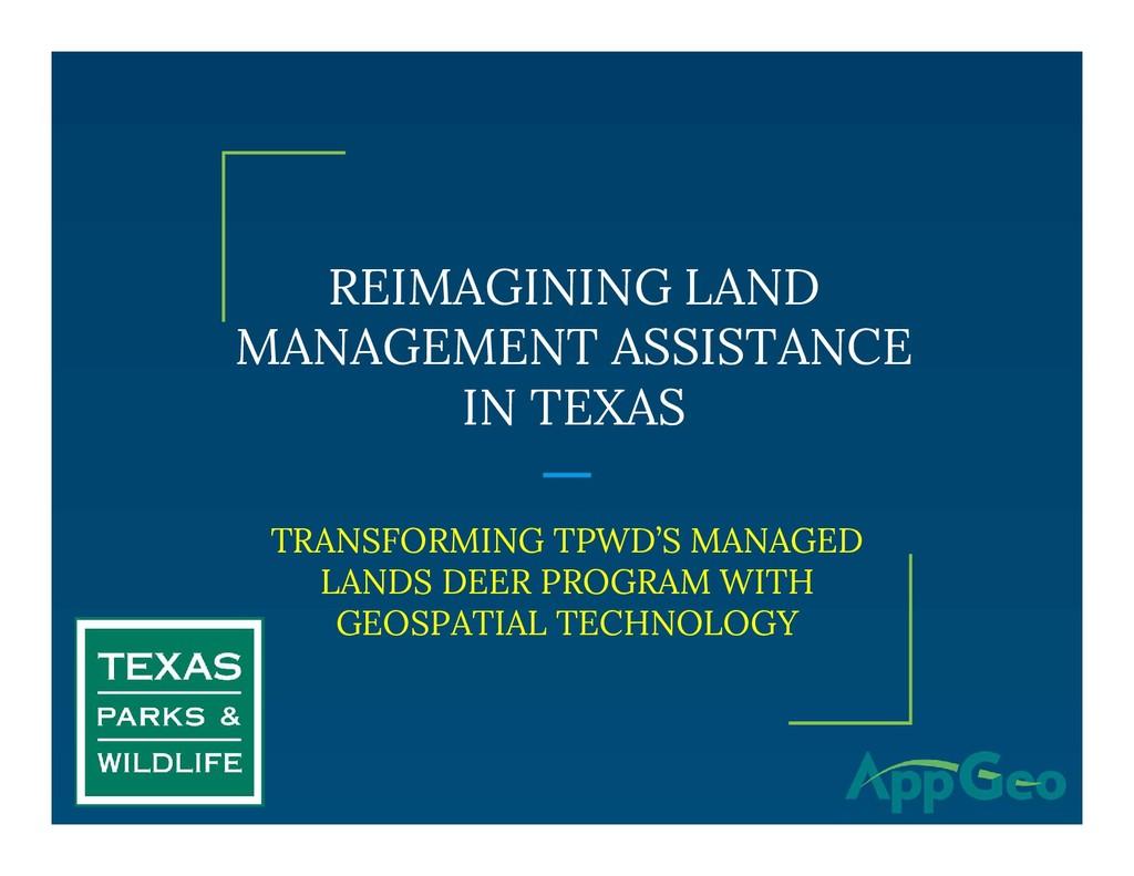 REIMAGINING LAND MANAGEMENT ASSISTANCE IN TEXAS...