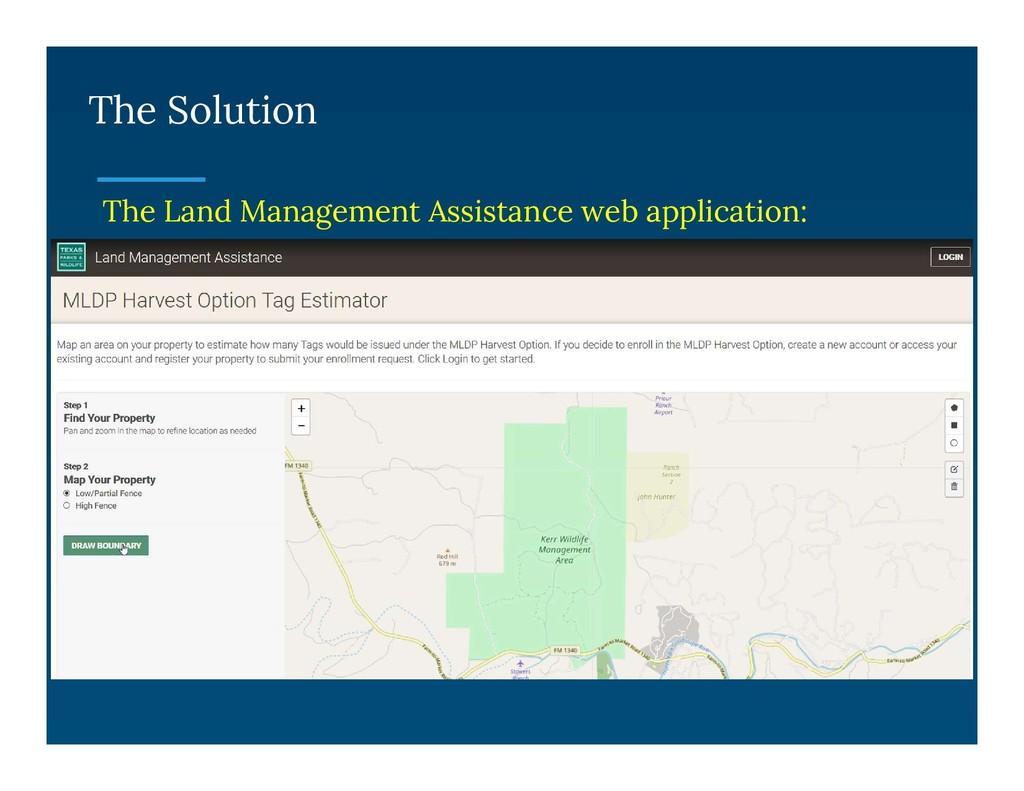 The Solution The Land Management Assistance web...