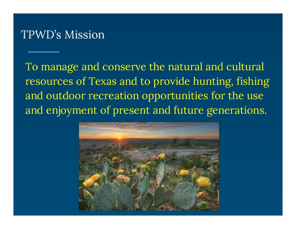 TPWD's Mission To manage and conserve the natur...