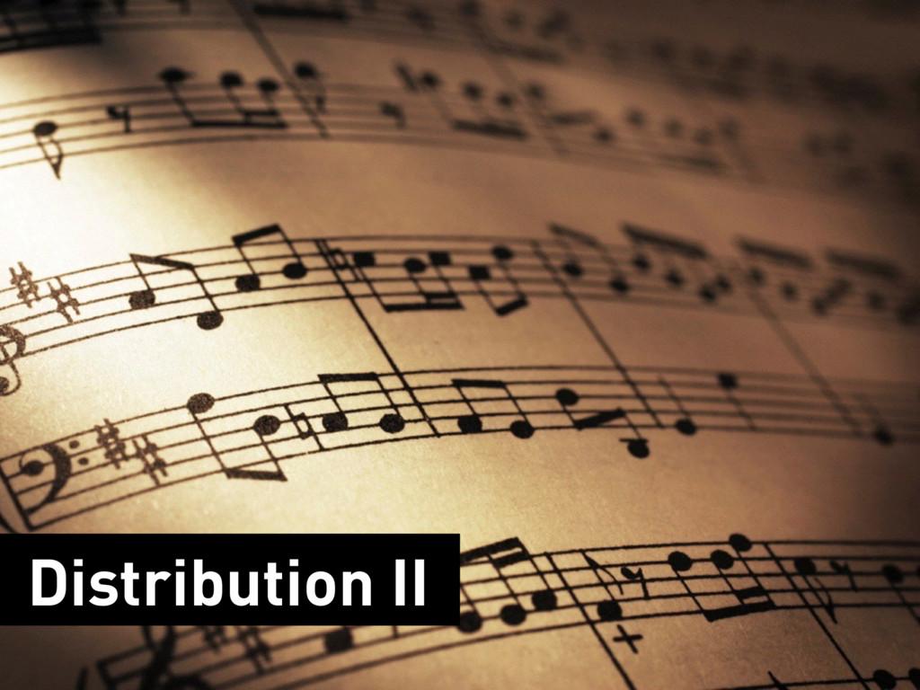 Distribution II