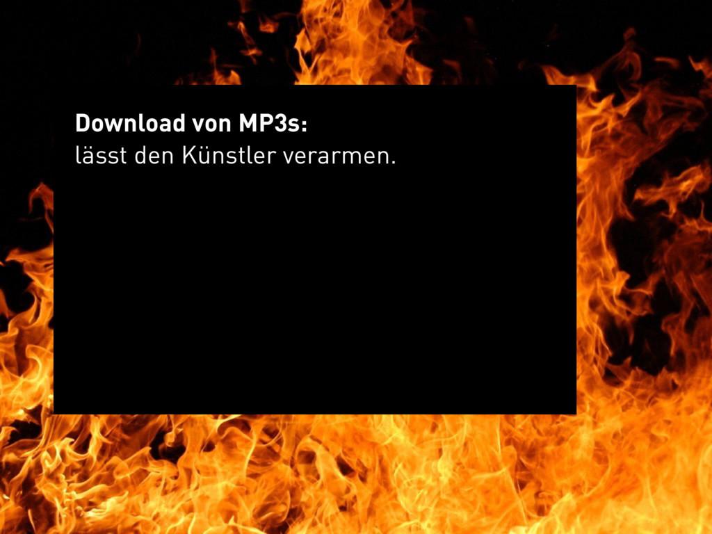 Download von MP3s: lässt den Künstler verarmen.