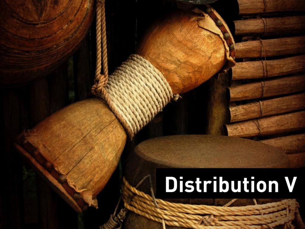 Distribution V