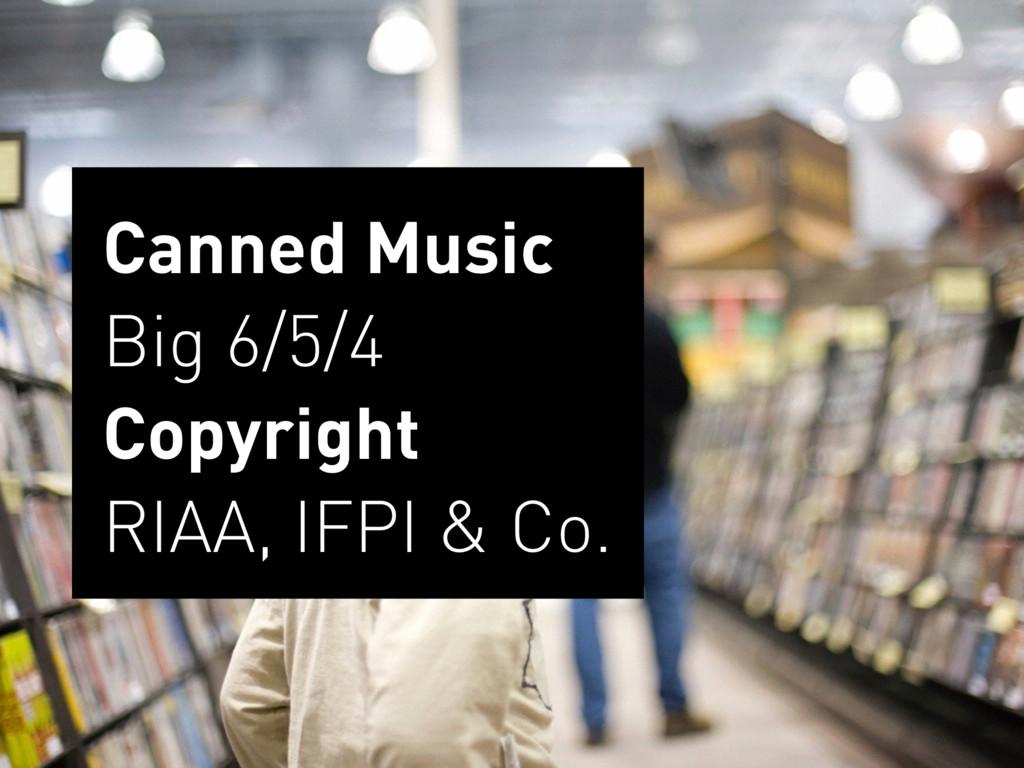 Canned Music Big 6/5/4 Copyright RIAA, IFPI ...
