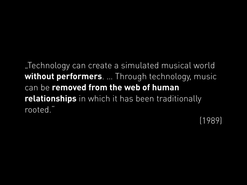 """""""Technology can create a simulated musical worl..."""