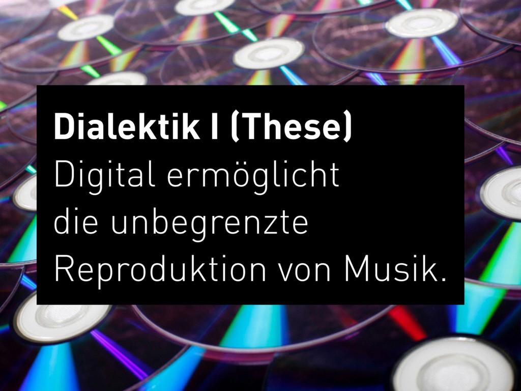 Dialektik I (These) Digital ermöglicht  die u...