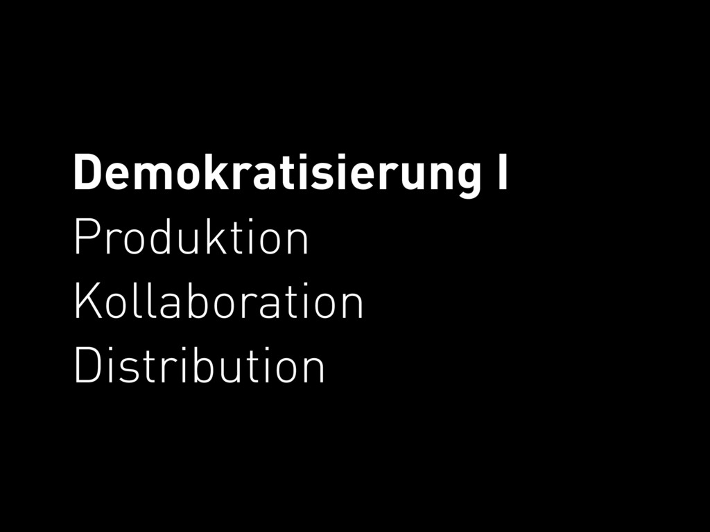 Demokratisierung I Produktion Kollaboration ...