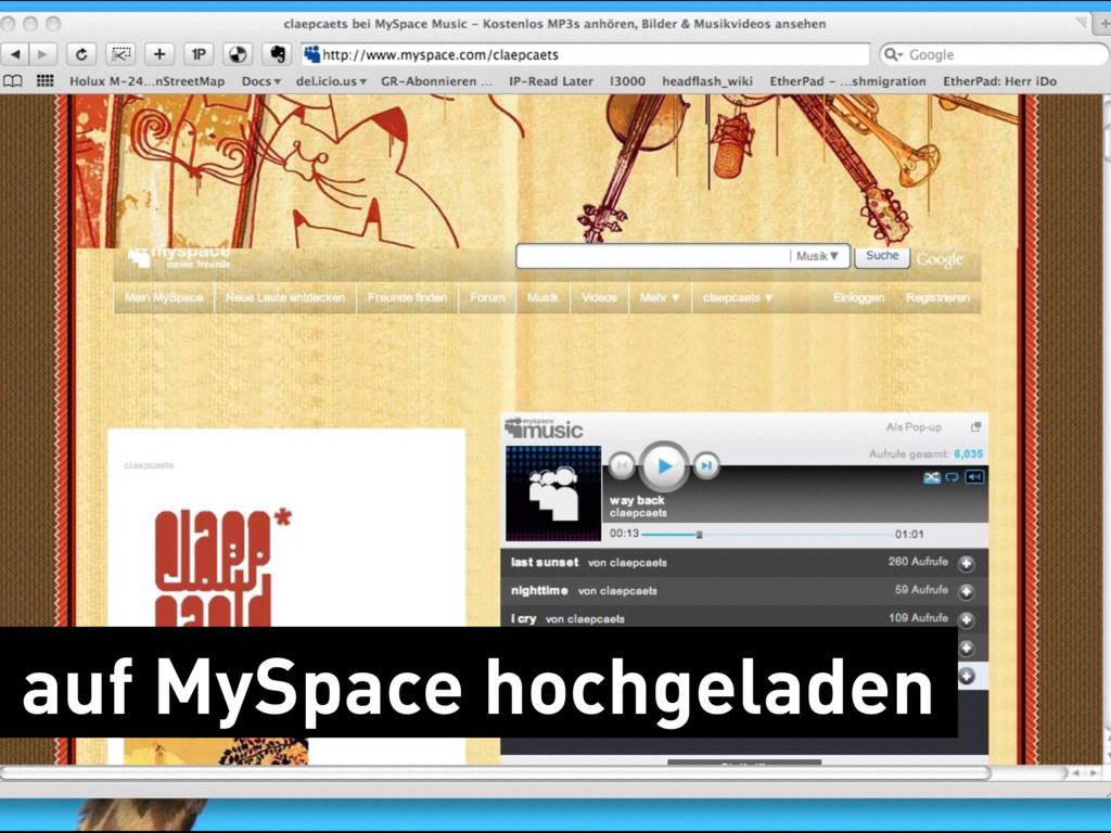 auf MySpace hochgeladen