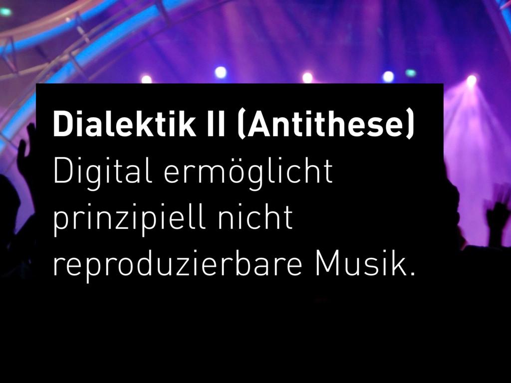Dialektik II (Antithese) Digital ermöglicht  ...