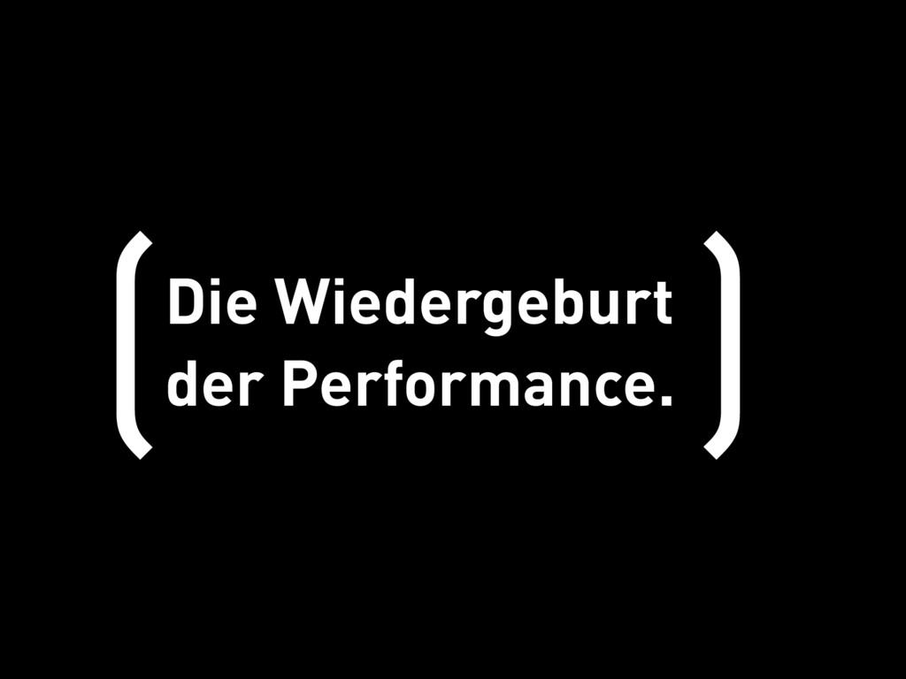 Die Wiedergeburt der Performance. ( )
