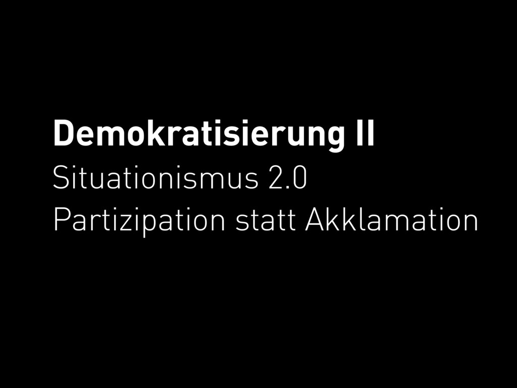 Demokratisierung II Situationismus 2.0 Partizip...