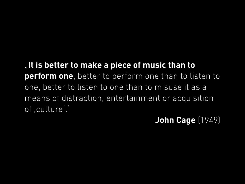 """""""It is better to make a piece of music than to ..."""