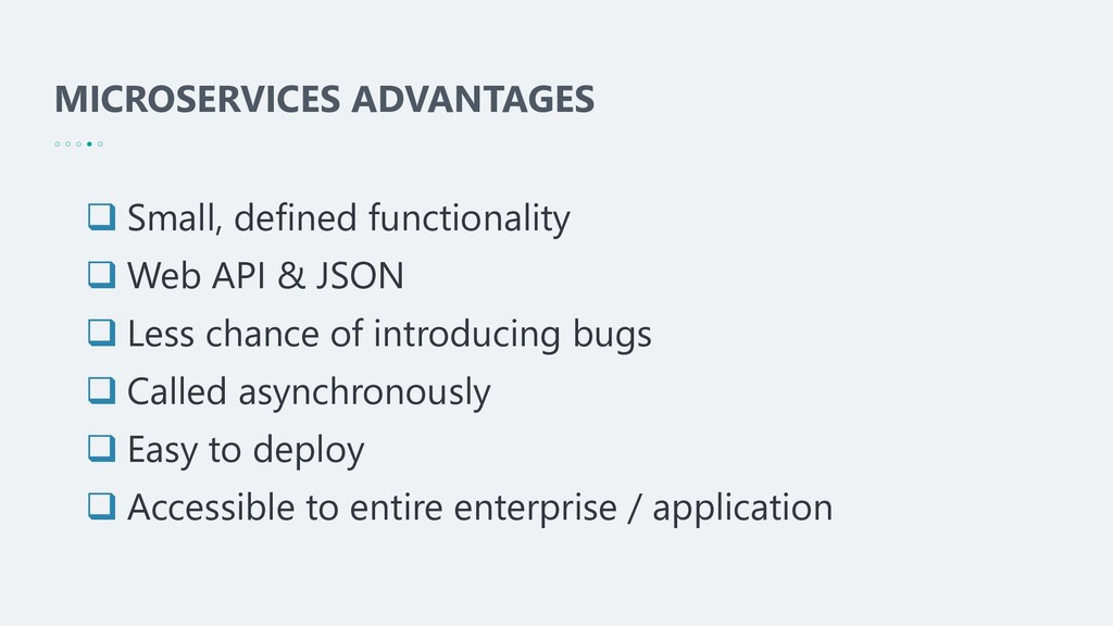 MICROSERVICES ADVANTAGES ❑ Small, defined funct...
