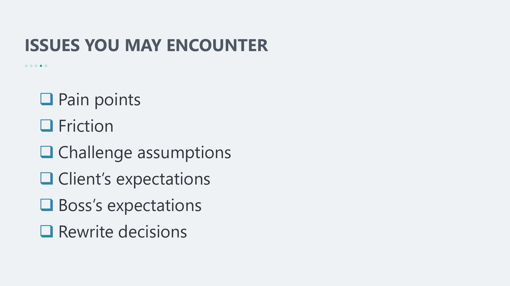 ISSUES YOU MAY ENCOUNTER ❑ Pain points ❑ Fricti...