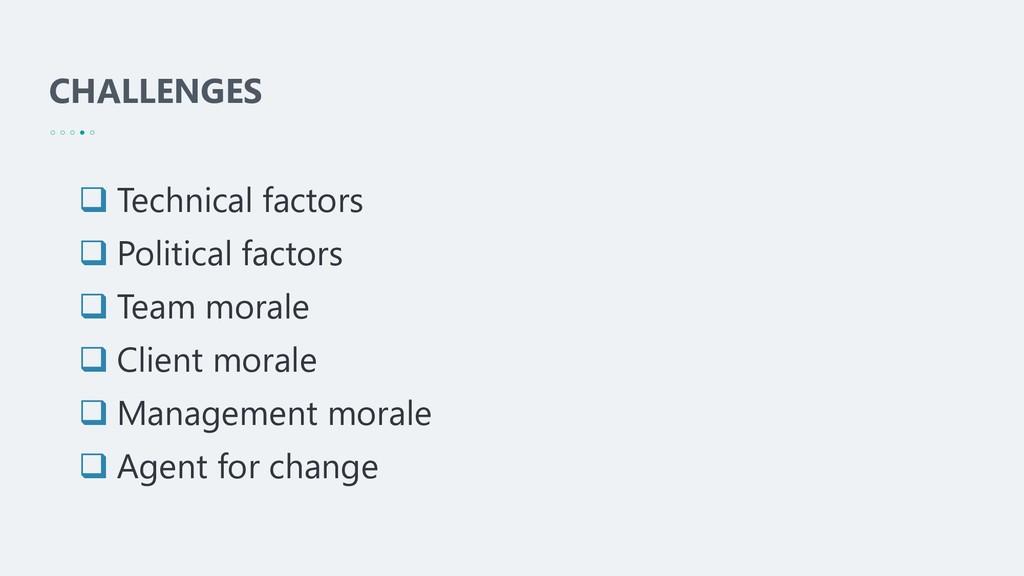 CHALLENGES ❑ Technical factors ❑ Political fact...