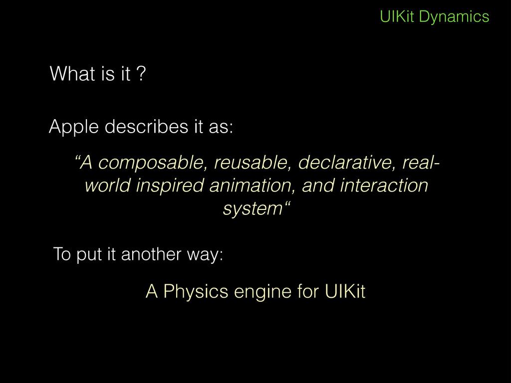 "UIKit Dynamics What is it ? ""A composable, reus..."