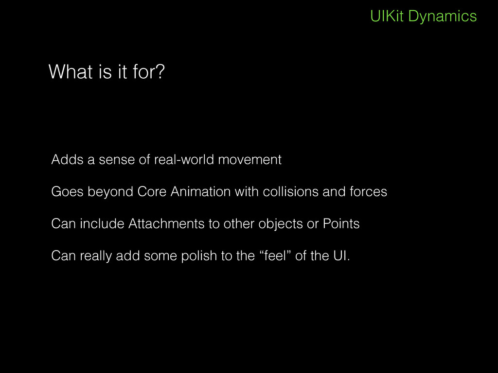 UIKit Dynamics What is it for? Adds a sense of ...