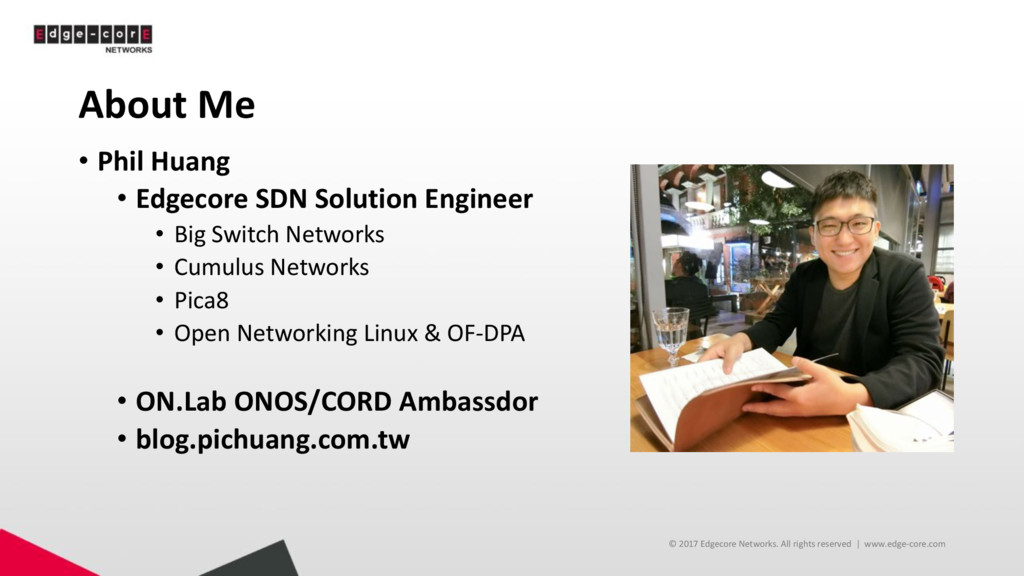 About Me • Phil Huang • Edgecore SDN Solution E...