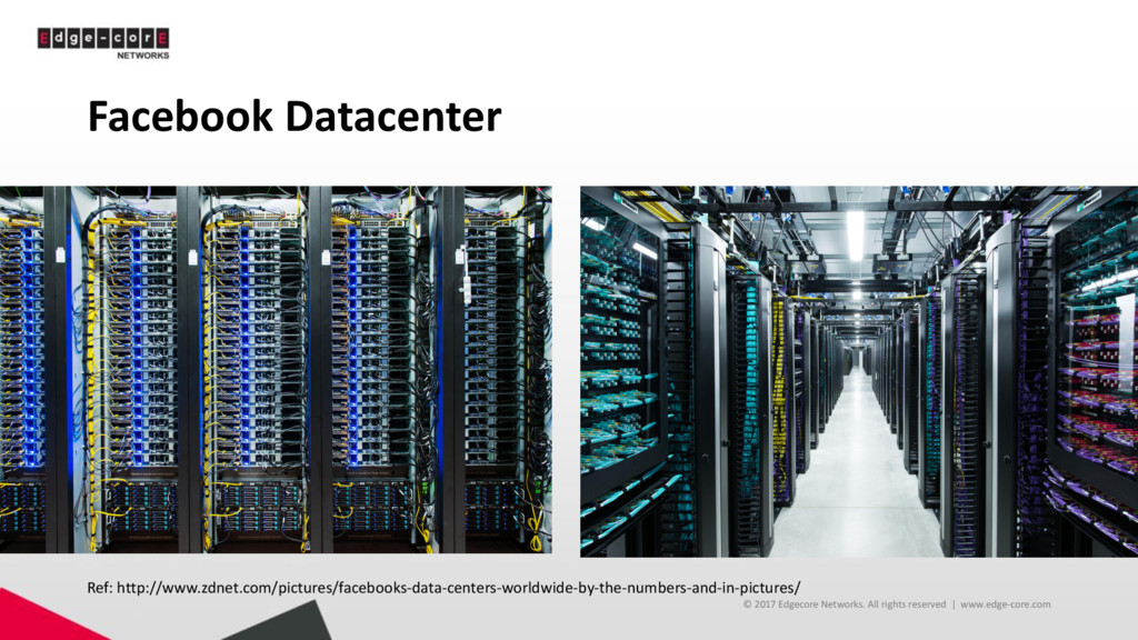 Facebook Datacenter © 2017 Edgecore Networks. A...
