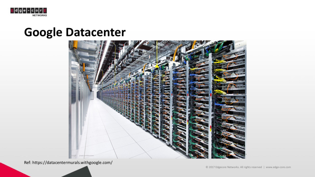 Google Datacenter © 2017 Edgecore Networks. All...