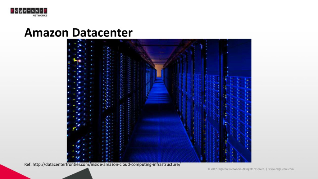 Amazon Datacenter © 2017 Edgecore Networks. All...