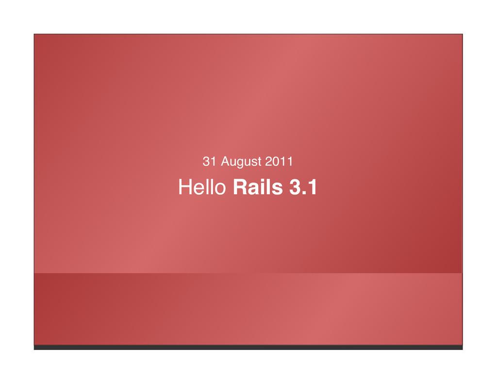 31 August 2011 Hello Rails 3.1