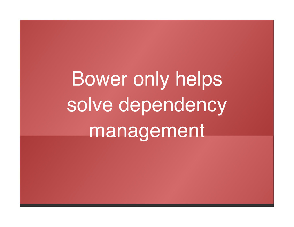 Bower only helps solve dependency management