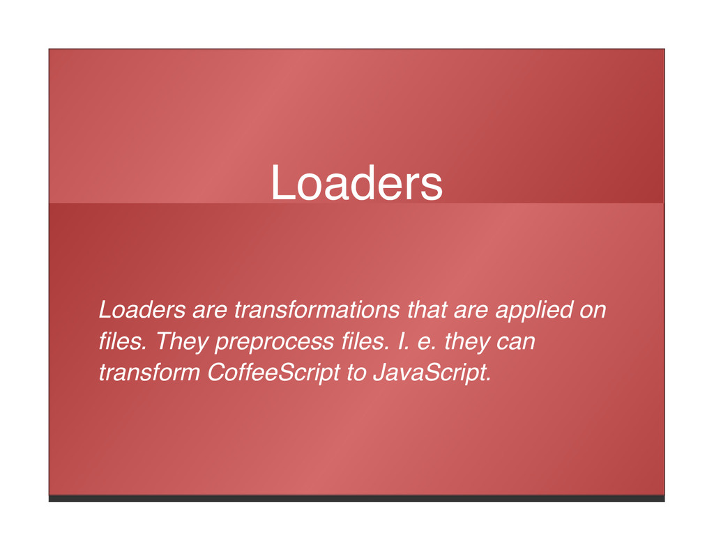 Loaders Loaders are transformations that are ap...