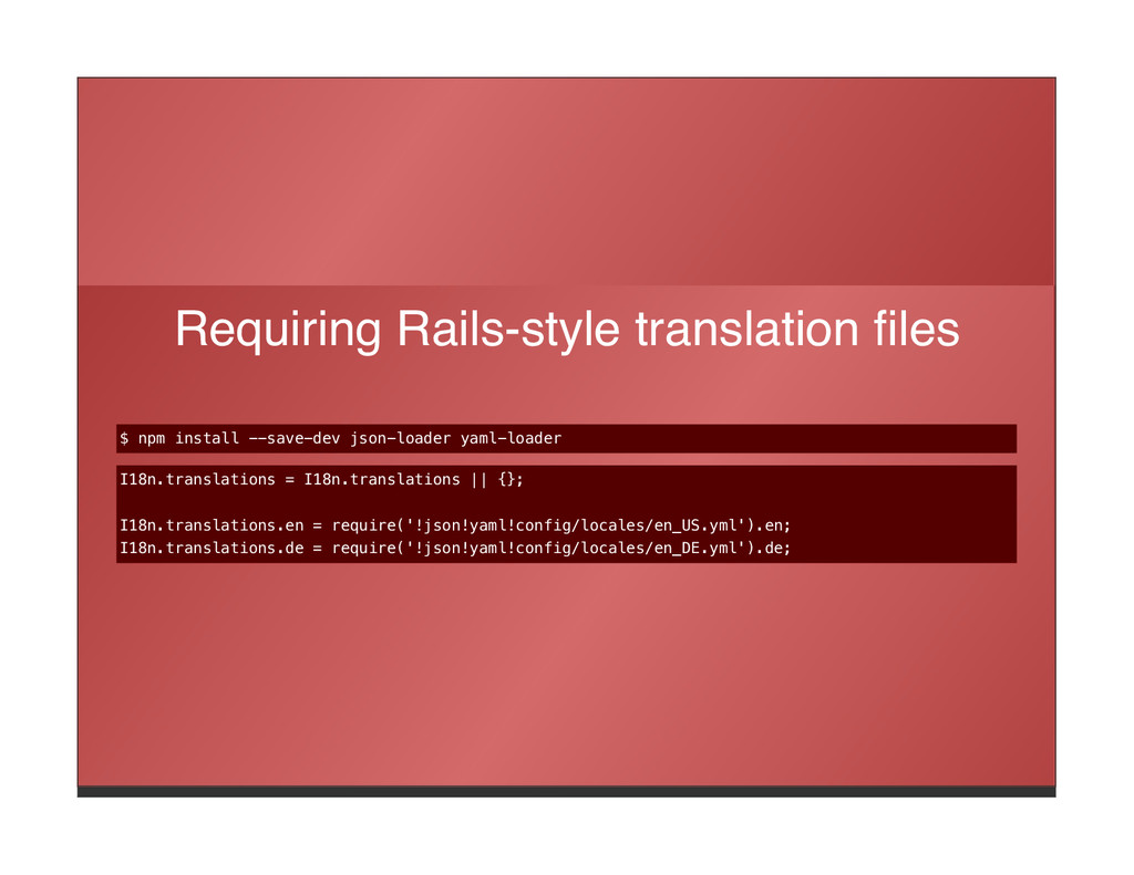 Requiring Rails-style translation files $ npm i...