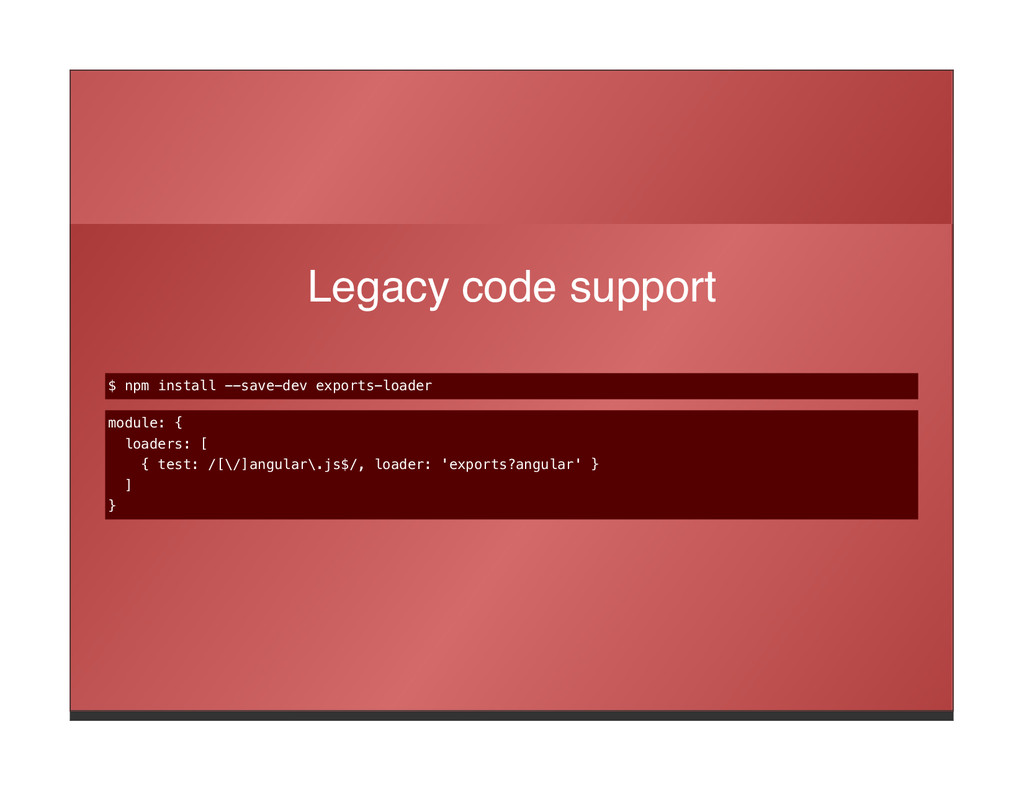 Legacy code support $ npm install --save-dev ex...