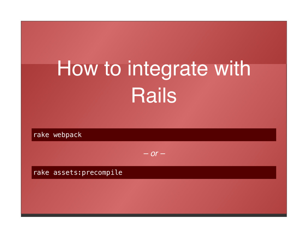 How to integrate with Rails rake webpack – or –...