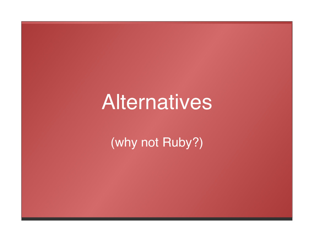 Alternatives (why not Ruby?)