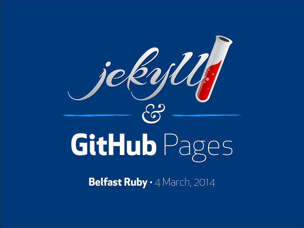 ! GitHub Pages & Belfast Ruby · 4 March, 2014