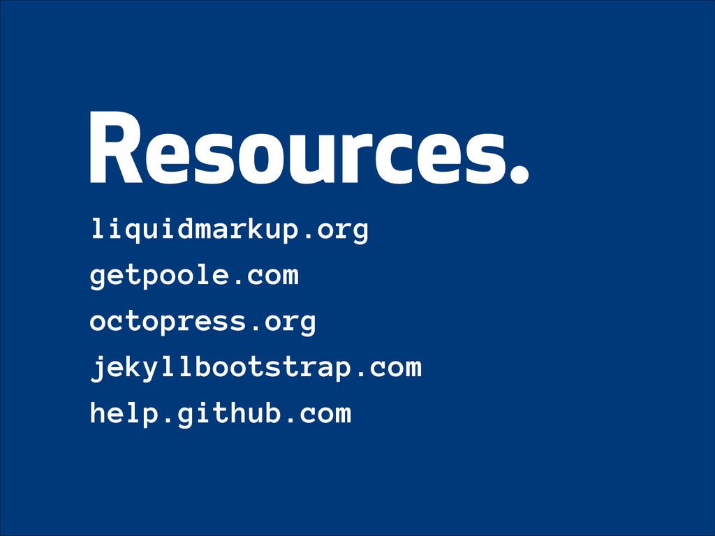 Resources. liquidmarkup.org getpoole.com octopr...