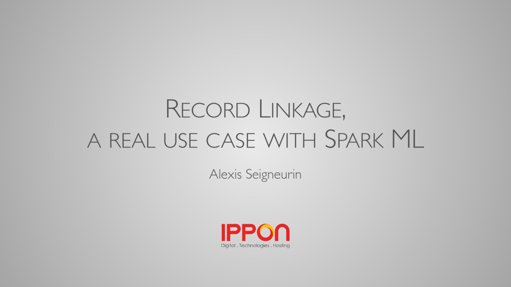 RECORD LINKAGE, A REAL USE CASE WITH SPARK ML A...