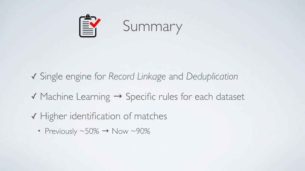 Summary ✓ Single engine for Record Linkage and ...