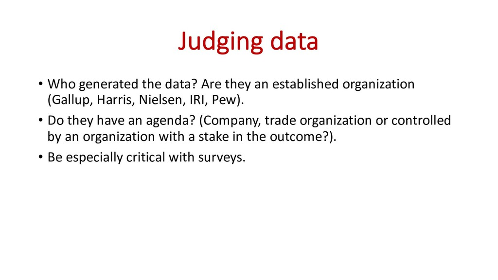Judging data • Who generated the data? Are they...