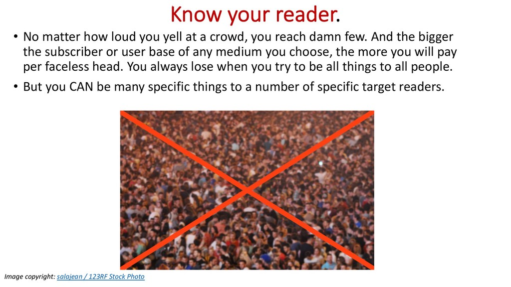 Know your reader. • No matter how loud you yell...