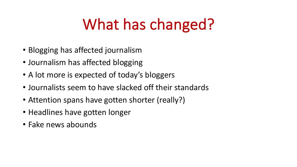 What has changed? • Blogging has affected journ...