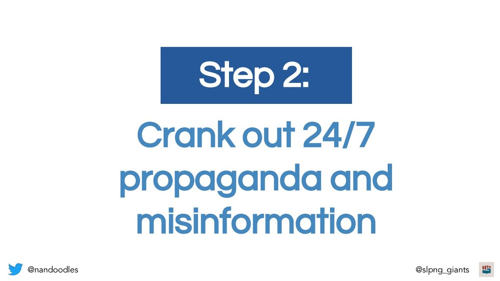 Crank out 24/7 propaganda and misinformation St...