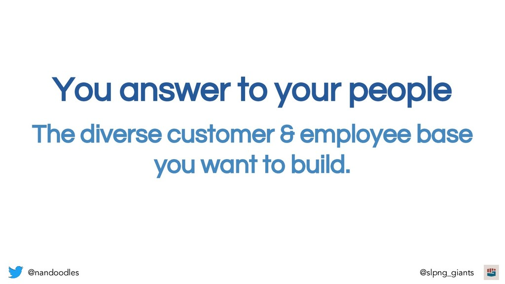 The diverse customer & employee base you want t...