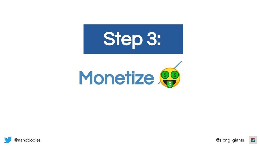 Monetize  Step 3: @nandoodles @slpng_giants