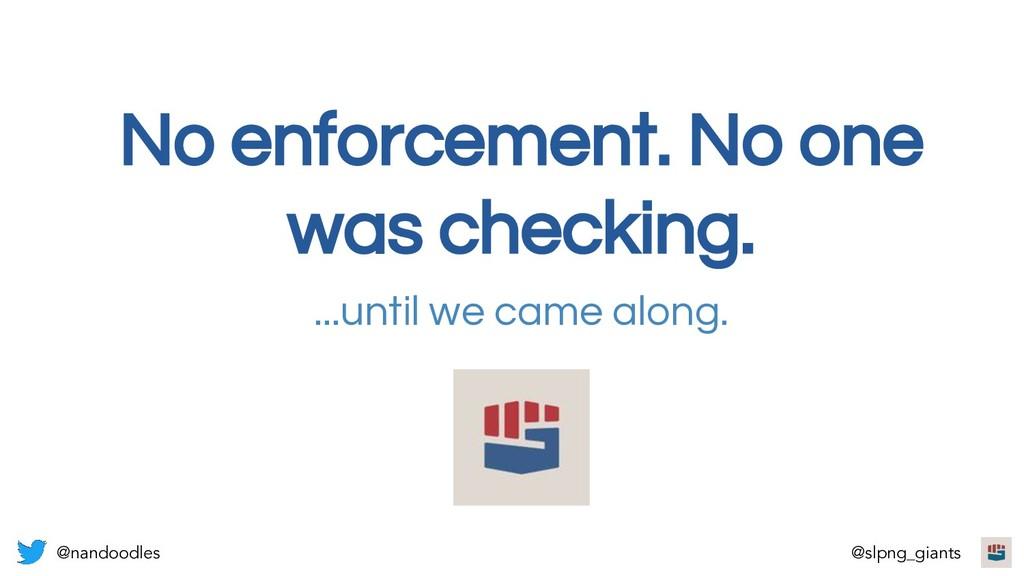 No enforcement. No one was checking. ...until w...