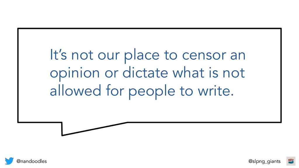 It's not our place to censor an opinion or dict...
