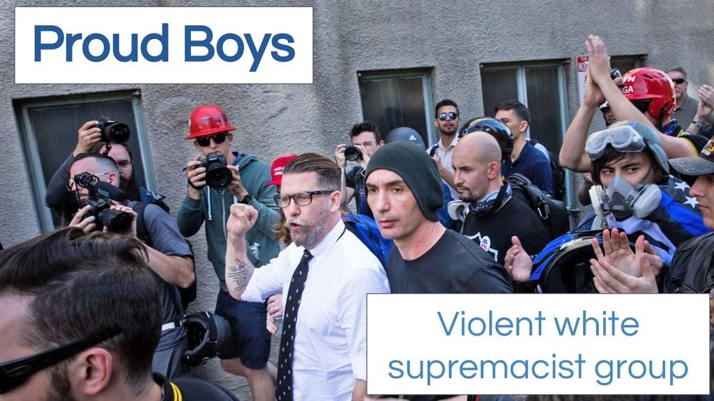 Proud Boys Violent white supremacist group
