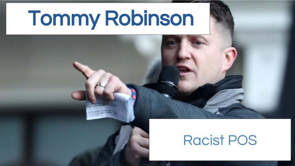 Tommy Robinson Racist POS