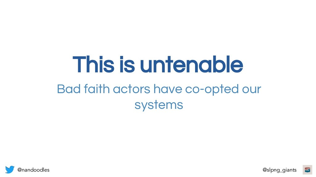 This is untenable Bad faith actors have co-opte...