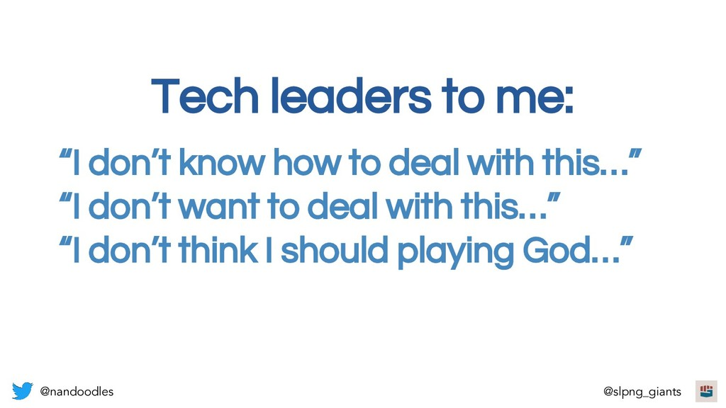 """Tech leaders to me: """"I don't know how to deal w..."""