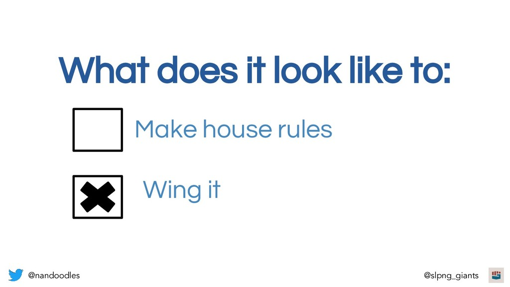 What does it look like to: Wing it Make house r...