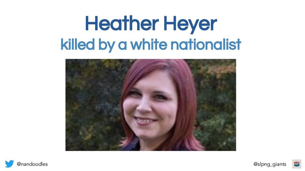 Heather Heyer killed by a white nationalist @na...
