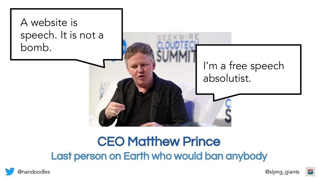 CEO Matthew Prince I'm a free speech absolutist...